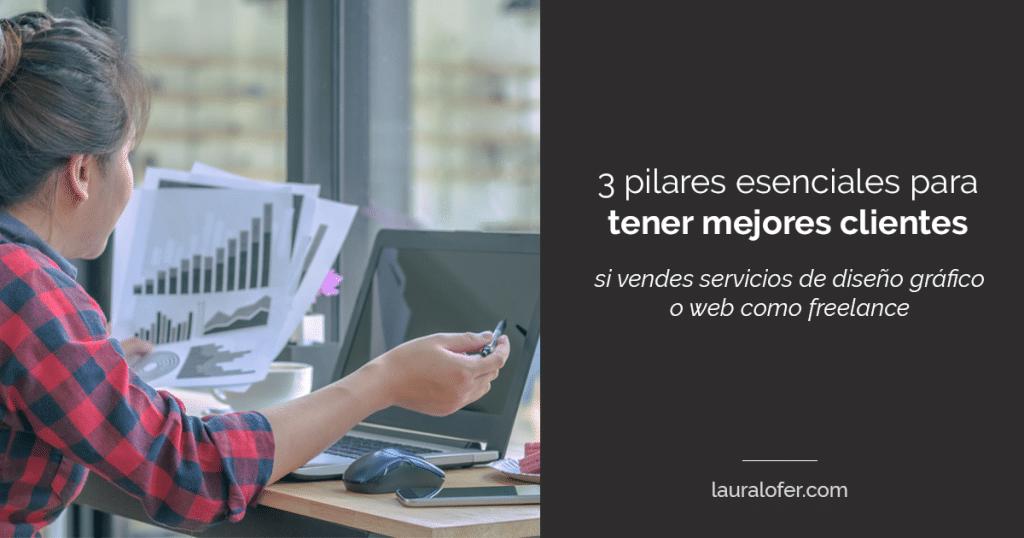 Los 3 pilares esenciales para tener mejores clientes si eres diseñador o creativo freelance