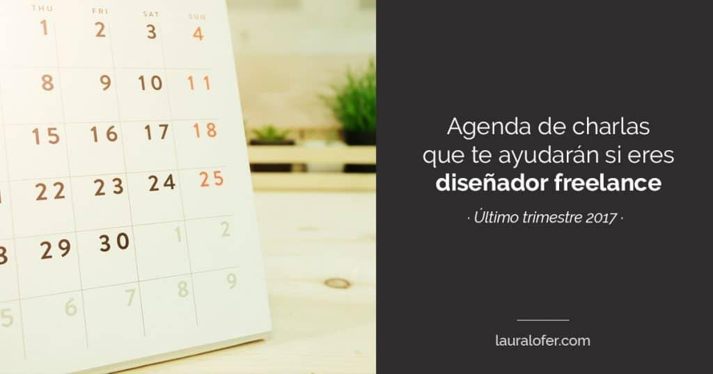 [Final 2017] Agenda de eventos y congresos que te ayudarán si eres emprendedor o diseñador freelance