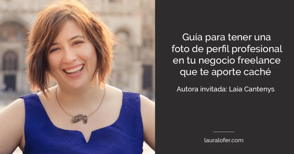 """Guía para tener una foto de perfil profesional en tu negocio freelance que te aporte """"caché"""""""